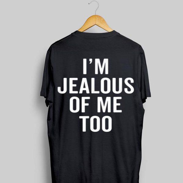 I'm Jealous of Me Too shirt