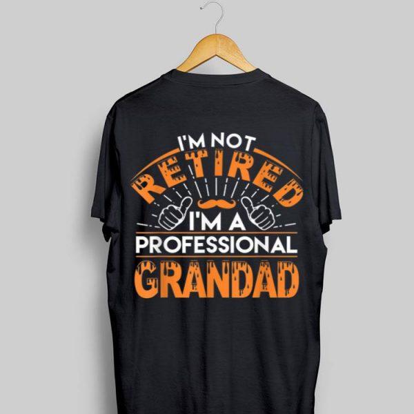 I'm not Retired I'm A Professional Grandad shirt