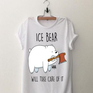 Ice Bear Will Take Care Of It shirt