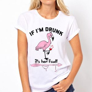 If I'm Drunk It's Her Fault Flamingo Wine shirt
