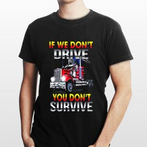If We Don't Drive You Don't Survive shirt