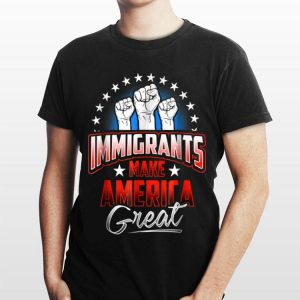 Immigrants Make American Great shirt