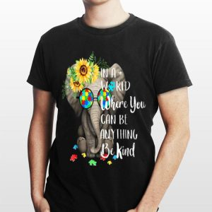 In A World Where You Can Be Anything Be Kind Autism Elephant Sunflower shirt