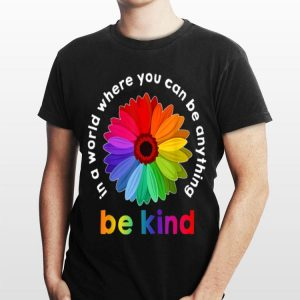 In A World Where You Can Be Anything Be Kind Rainbow Flower shirt