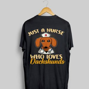 Just A Nurse Who Loves Dachshunds shirt