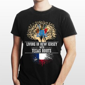 Living In New Jersey With Texas Roots shirt