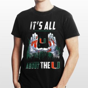 Miami Hurricanes All About The U shirt