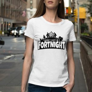I haven't slept in a fortnight shirt 1