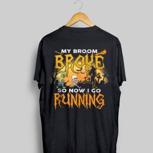 My Broom Broke So Now I Go Running Halloween shirt