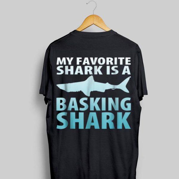 My Favorite Shark Is A Basking Shark shirt