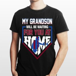 My Grandson Will Be Waiting For You At Home Baseball shirt