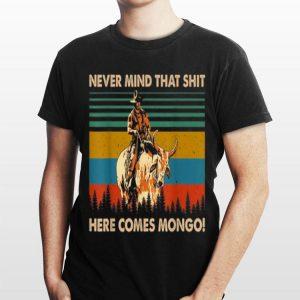 Never Mind That Shit Here Comes Mongo Blazing Saddles Vintage shirt