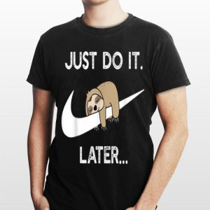 Nike Just Do It Sloth Later shirt