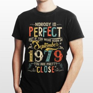 Nobody Is Perfect But If You Were Born In September 1979 Vintage shirt