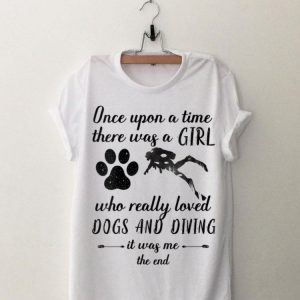 Once upon a time there was a girl loved dogs and diving shirt