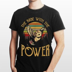 Owl The Babe With The Power Vintage shirt