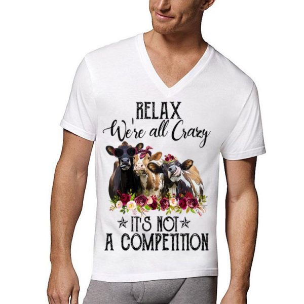 Relax We're All Crazy It's Not A Competition Heifer Flower shirt