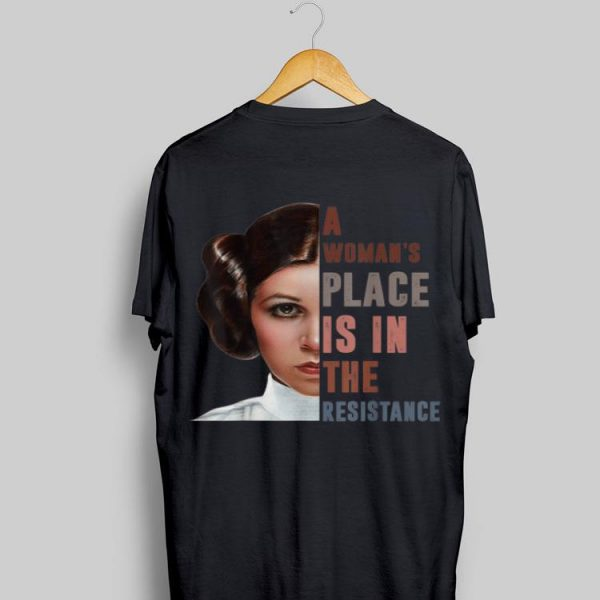 Star War Leia Organa A Woman's Place Is In The Resistance shirt
