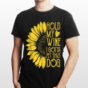 Sunflower Hold My Wine I Gotta Pet This Dog shirt