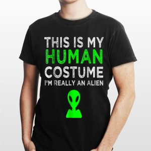 This Is My Human Costume I'm really An Alien shirt