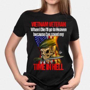 Veteran Vietnam War When I Die I Will go to Heaven shirt