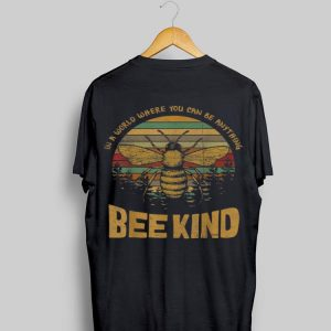 Vintage In A World Where You Can Be Anything Bee Kind shirt