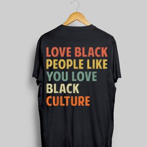 Vintage Love Black People Like You Love Black Culture shirt