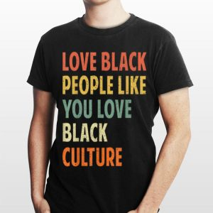Vintage Love Black People Like You Love Black Culture shirt