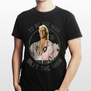 WWE Ric Flair To Be The Man You Gotta Beat The Man shirt