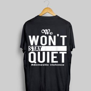 We Won't Stay Quiet Domestic Violence shirt
