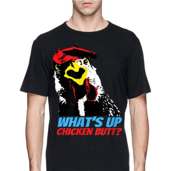 What's Up Chicken Butt shirt