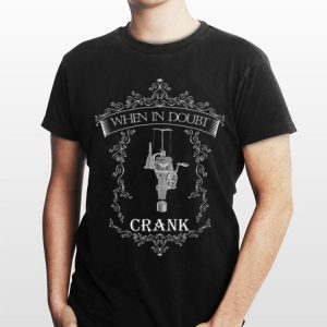 When in Doubt Crank shirt