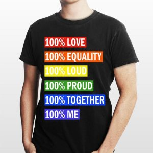 100% Love Equality Loud Proud Together Me LGBT shirt