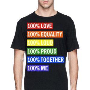 100% Love Equality Loud Proud Together Me LGBT shirt