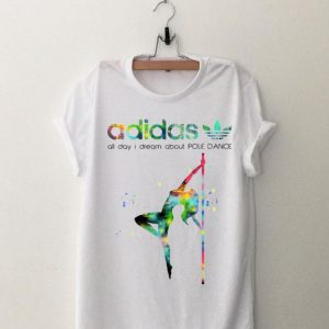 All Day I Dream About Pole Dance Adidas shirt