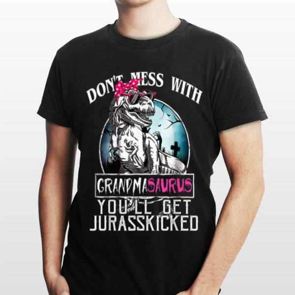 Don't Mess With Grandmasaurus You'll Get Jurasskicker shirt