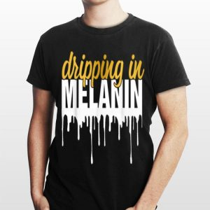 Dripin In Melanin shirt