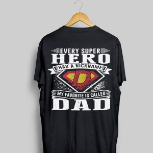 Every Super hero Has A Nickname My Favorite Is Called Dad shirt