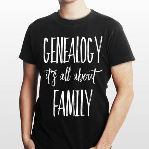 Genealogy Its All About Family shirt