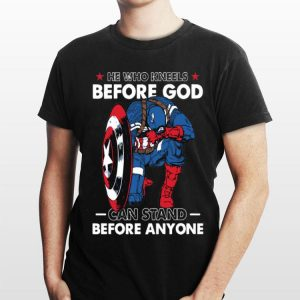 He Who Kneels Before God Can Stand Before Anyone Captain America shirt