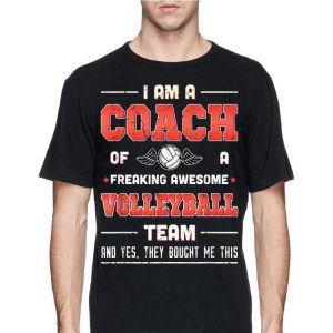 I Am A Coach Of A Freaking Awesome Volleyball Team shirt