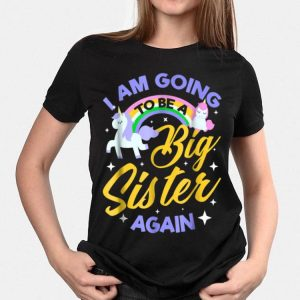 I Am Going To Be A Boig Sister Again Unicorn shirt