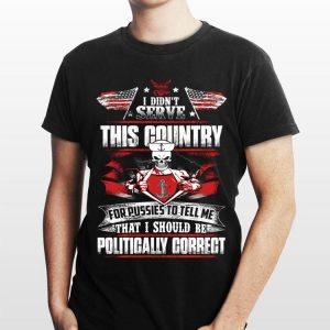 I Didn't Serve This Country For Pussies To Tell Me American Flag shirt