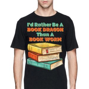 I'd Rather Be A Book Dragon Than A Book Worm shirt