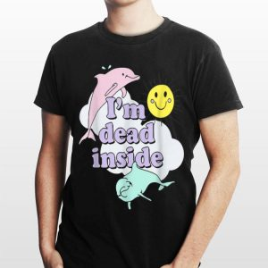 I'm Dead Inside Cheerful Dolphins and Sunshine shirt