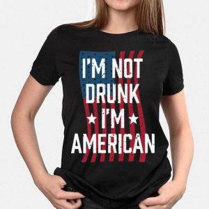 I'm Not Drunk I'm American shirt