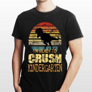 I'm Ready To Crush Kingergarten Dinosaur Vintage shirt