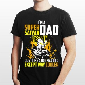 I'm a Super Saiyan dad Just Like A Normal Dad Except Way Cooler shirt