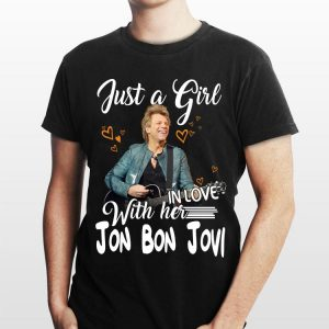 Jon Bon Jovi Just A Girl With Her In Love shirt