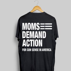 Mons Demand Action For Gun Sense In America shirt